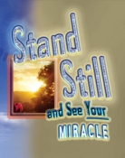 Stand Still and See Your Miracle