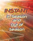 Instant In Season And Out Of Season