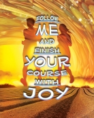 Follow Me and Finish Your Course with Joy
