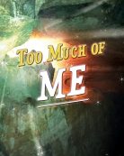 Too Much Of Me