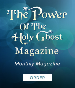 The Power of the Holy Ghost Magazine. Click to order copies of our bi-monthly magazine.